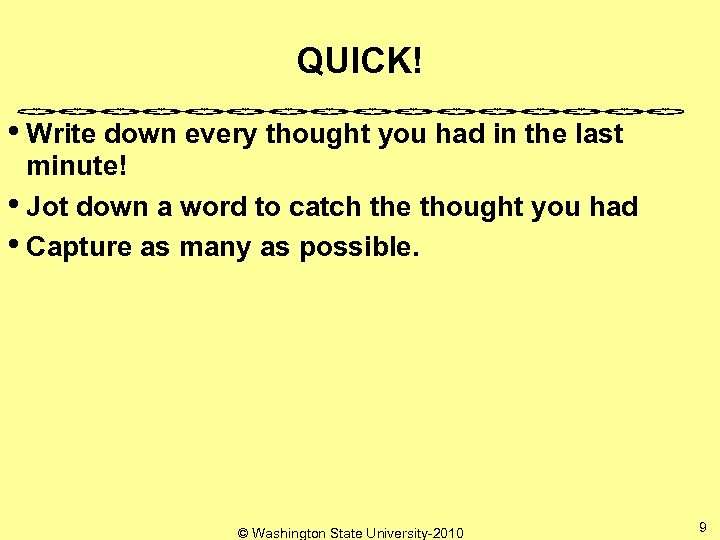 QUICK! • Write down every thought you had in the last minute! • Jot