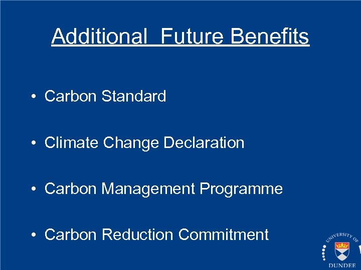 Additional Future Benefits • Carbon Standard • Climate Change Declaration • Carbon Management Programme