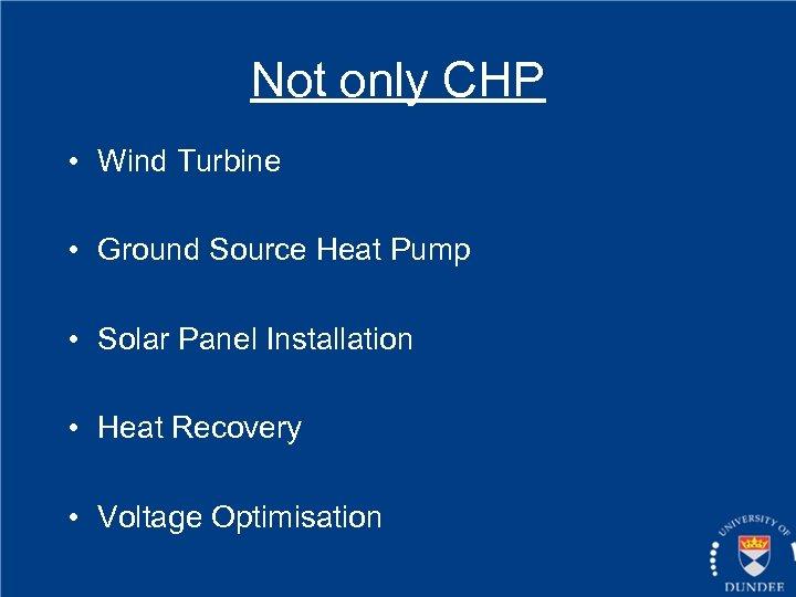 Not only CHP • Wind Turbine • Ground Source Heat Pump • Solar Panel