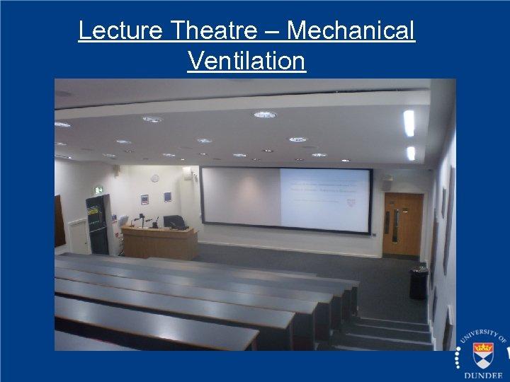 Lecture Theatre – Mechanical Ventilation