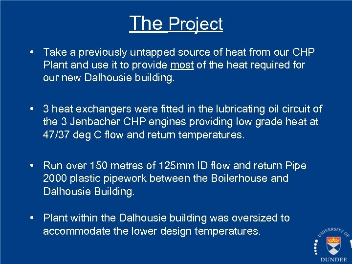 The Project • Take a previously untapped source of heat from our CHP Plant