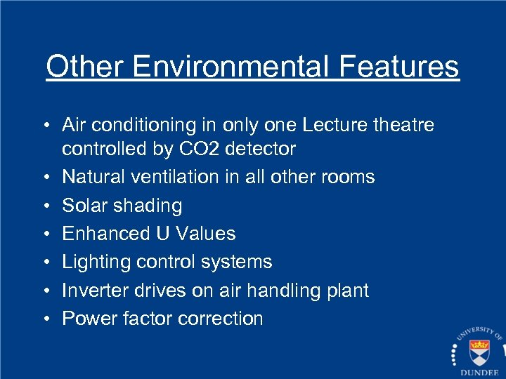 Other Environmental Features • Air conditioning in only one Lecture theatre controlled by CO