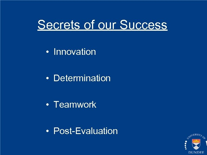 Secrets of our Success • Innovation • Determination • Teamwork • Post-Evaluation