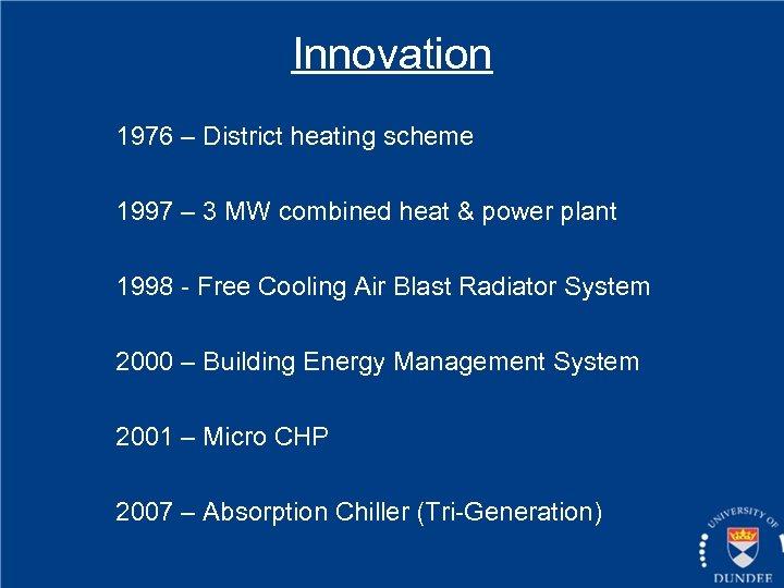 Innovation 1976 – District heating scheme 1997 – 3 MW combined heat & power