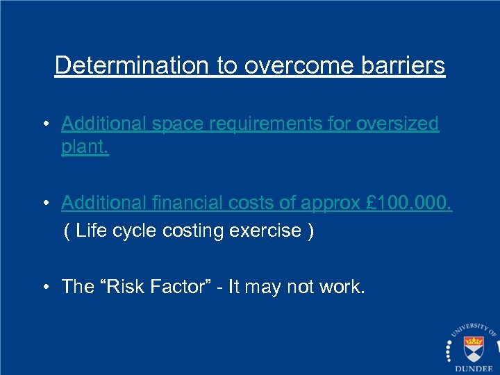 Determination to overcome barriers • Additional space requirements for oversized plant. • Additional financial