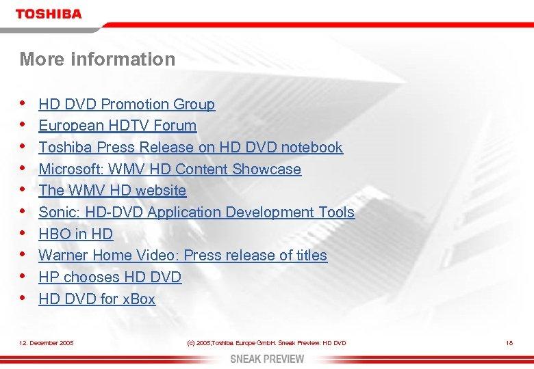 More information • • • HD DVD Promotion Group European HDTV Forum Toshiba Press