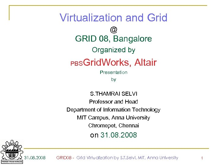 Virtualization and Grid @ GRID 08, Bangalore Organized by PBS Grid. Works, Altair Presentation