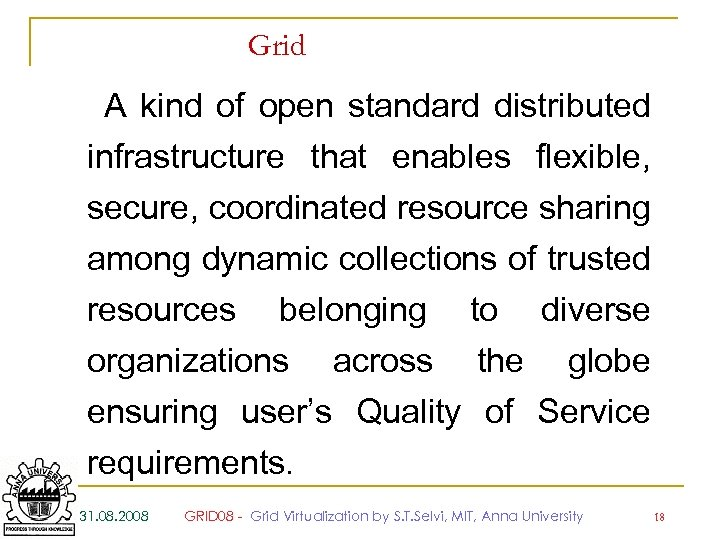 Grid A kind of open standard distributed infrastructure that enables flexible, secure, coordinated resource