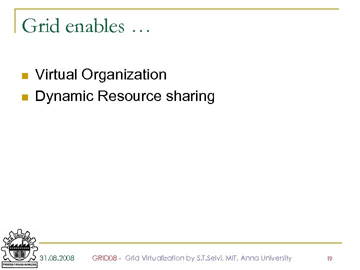 Grid enables … n n Virtual Organization Dynamic Resource sharing 31. 08. 2008 GRID