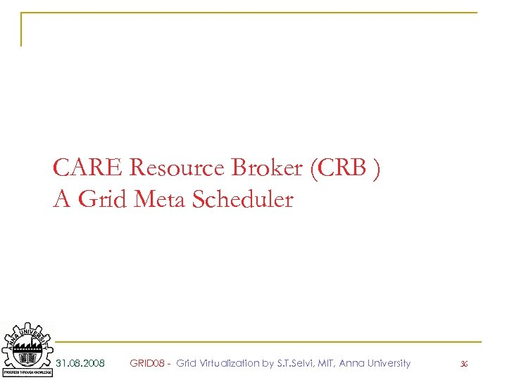 CARE Resource Broker (CRB ) A Grid Meta Scheduler 31. 08. 2008 GRID 08