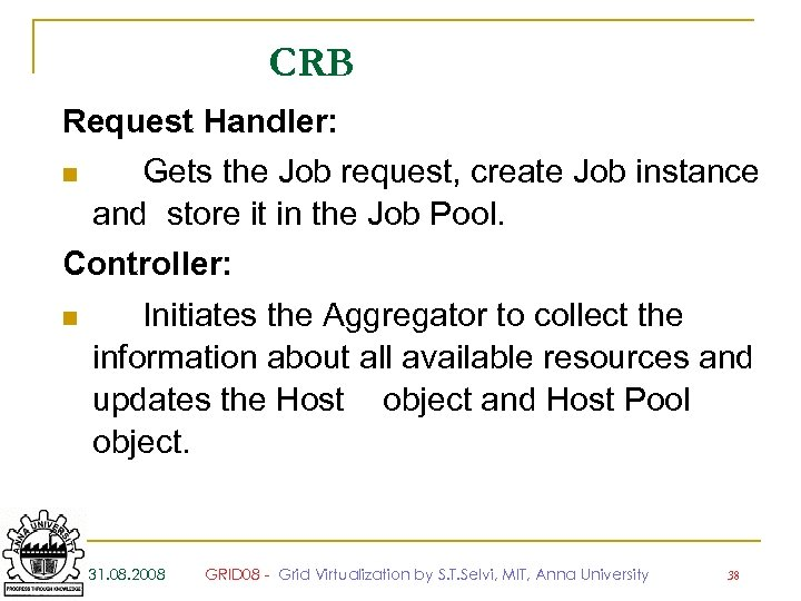 CRB Request Handler: n Gets the Job request, create Job instance and store it