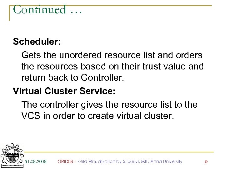 Continued … Scheduler: Gets the unordered resource list and orders the resources based on