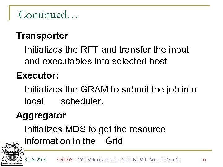 Continued… Transporter Initializes the RFT and transfer the input and executables into selected host