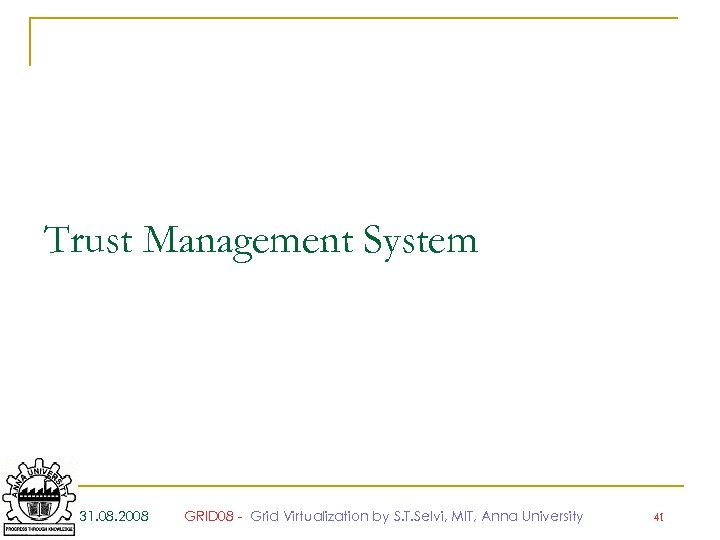 Trust Management System 31. 08. 2008 GRID 08 - Grid Virtualization by S. T.