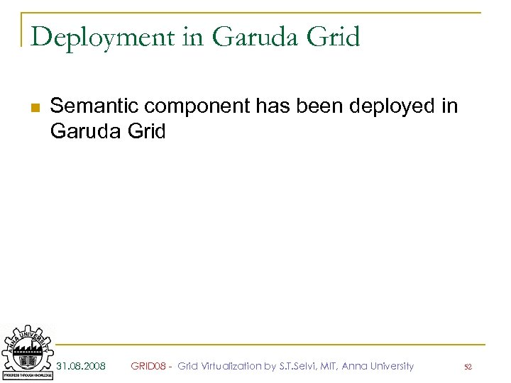 Deployment in Garuda Grid n Semantic component has been deployed in Garuda Grid 31.