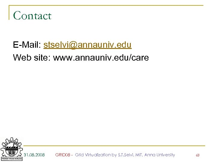 Contact E-Mail: stselvi@annauniv. edu Web site: www. annauniv. edu/care 31. 08. 2008 GRID 08
