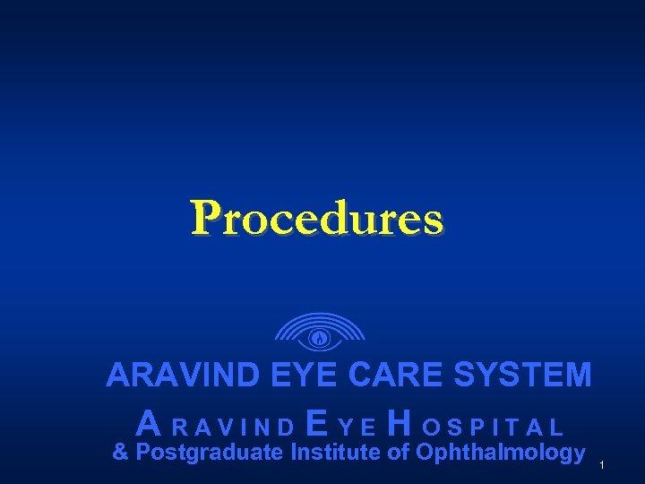Procedures ARAVIND EYE CARE SYSTEM A RAVIND E YE H OSPITAL & Postgraduate Institute