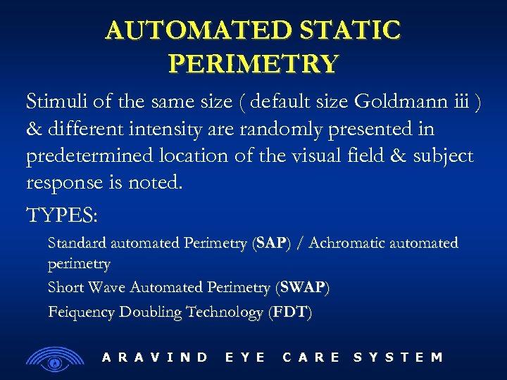 AUTOMATED STATIC PERIMETRY Stimuli of the same size ( default size Goldmann iii )