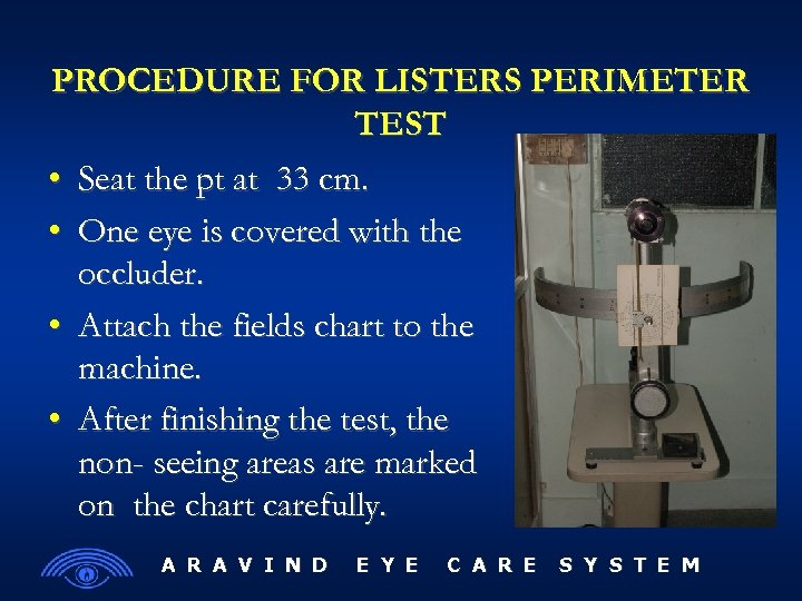 PROCEDURE FOR LISTERS PERIMETER TEST • Seat the pt at 33 cm. • One
