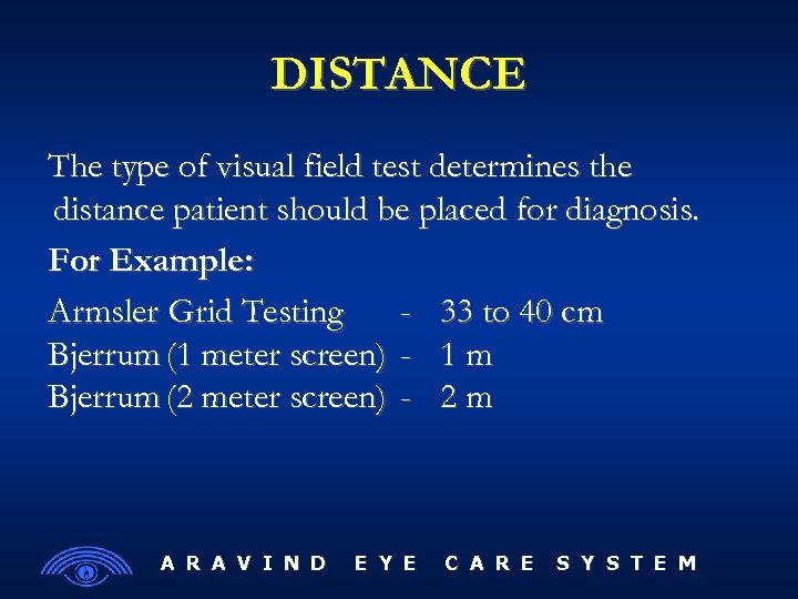 DISTANCE The type of visual field test determines the distance patient should be placed