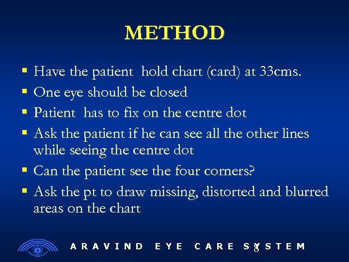 METHOD Have the patient hold chart (card) at 33 cms. One eye should be