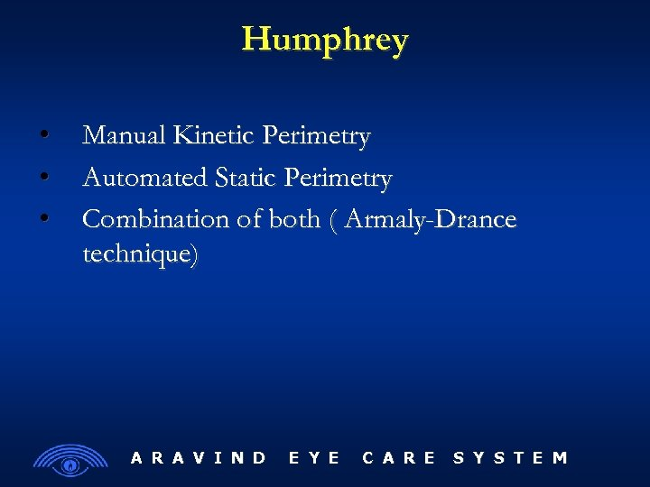 Humphrey • • • Manual Kinetic Perimetry Automated Static Perimetry Combination of both (