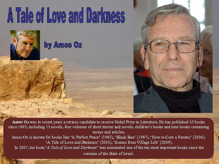 Amos Oz was in recent years a serious candidate to receive Nobel Prize in