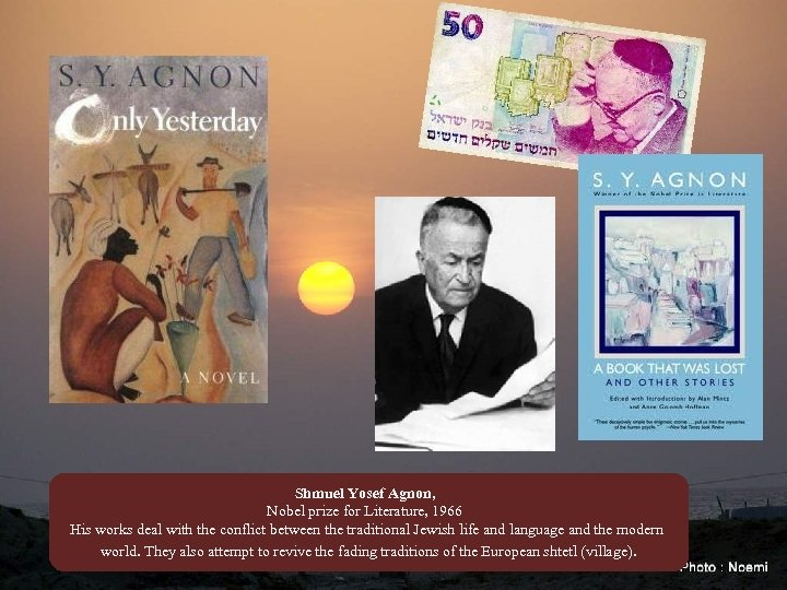 Shmuel Yosef Agnon, Nobel prize for Literature, 1966 His works deal with the conflict