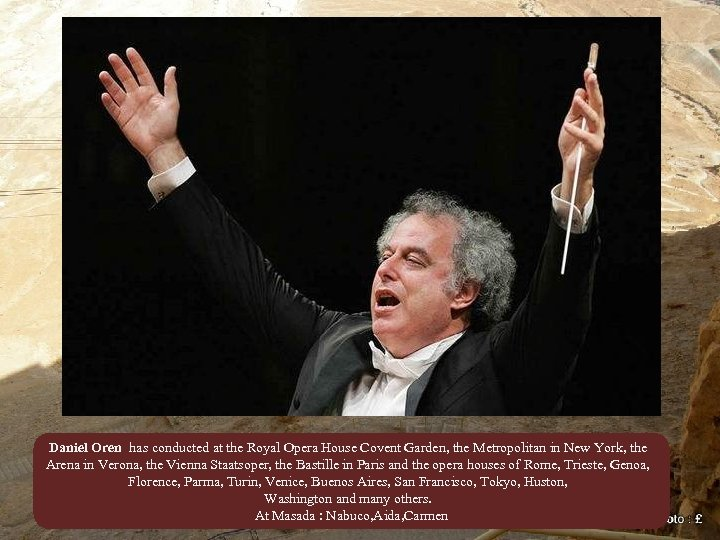 Daniel Oren has conducted at the Royal Opera House Covent Garden, the Metropolitan in