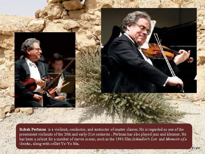 Itzhak Perlman is a violinist, conductor, and instructor of master classes. He is regarded