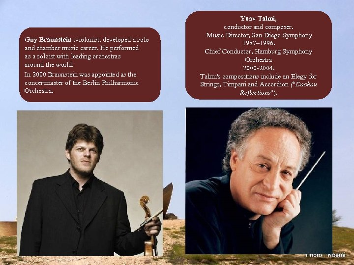 Guy Braunstein , violonist, developed a solo and chamber music career. He performed as