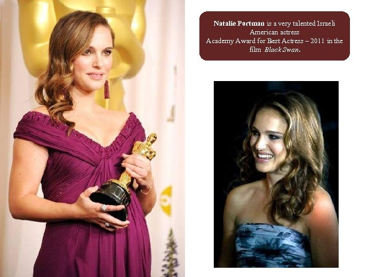 Natalie Portman is a very talented Israeli American actress Academy Award for Best Actress
