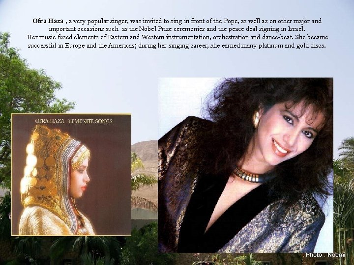 Ofra Haza , a very popular singer, was invited to sing in front of