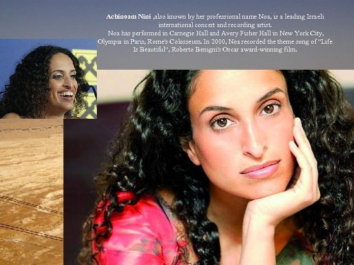 Achinoam Nini , also known by her professional name Noa, is a leading Israeli