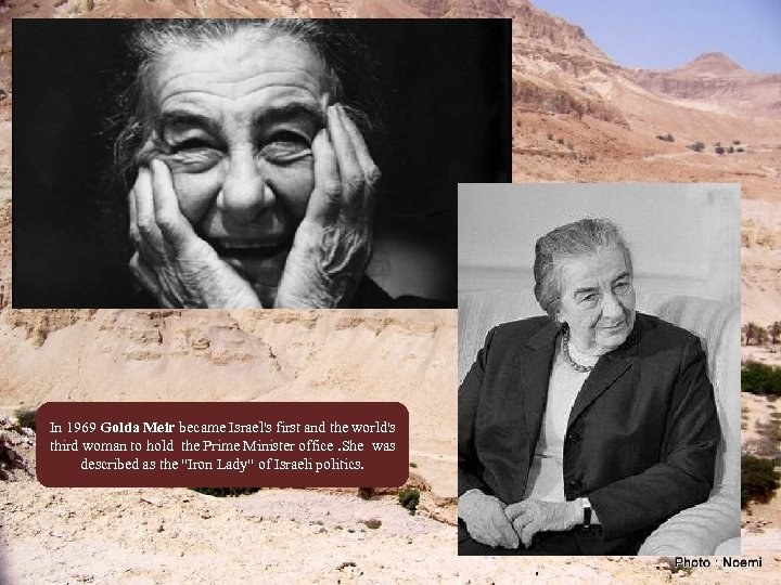 In 1969 Golda Meir became Israel's first and the world's third woman to hold