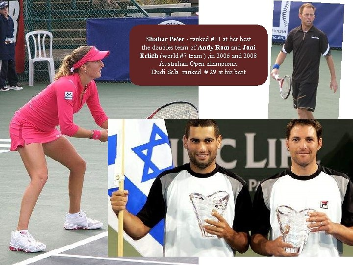 Shahar Pe'er - ranked #11 at her best the doubles team of Andy Ram