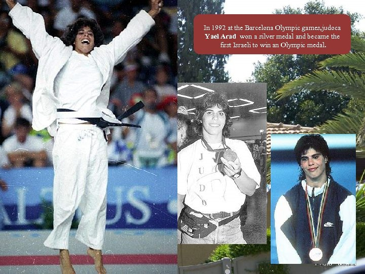 In 1992 at the Barcelona Olympic games, judoca Yael Arad won a silver medal