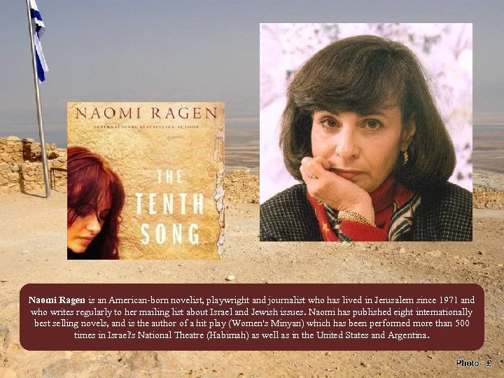 Naomi Ragen is an American-born novelist, playwright and journalist who has lived in Jerusalem