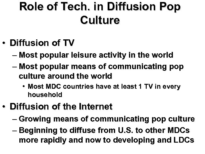 Role of Tech. in Diffusion Pop Culture • Diffusion of TV – Most popular