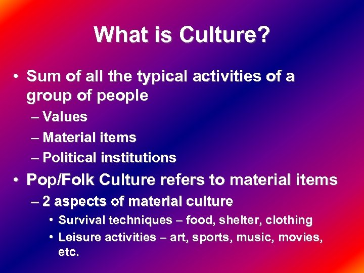 What is Culture? • Sum of all the typical activities of a group of