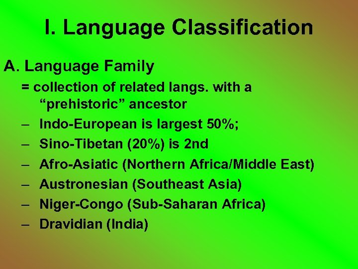 "I. Language Classification A. Language Family = collection of related langs. with a ""prehistoric"""