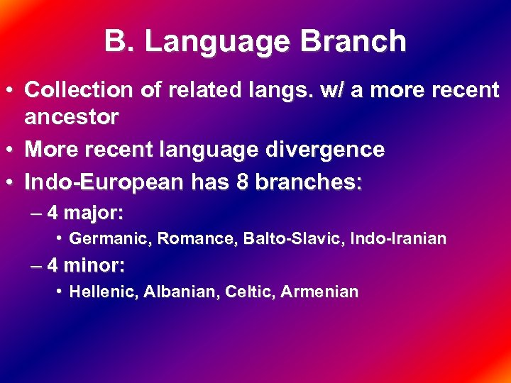 B. Language Branch • Collection of related langs. w/ a more recent ancestor •