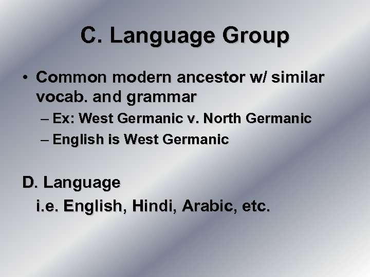 C. Language Group • Common modern ancestor w/ similar vocab. and grammar – Ex: