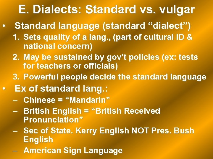 "E. Dialects: Standard vs. vulgar • Standard language (standard ""dialect"") 1. Sets quality of"