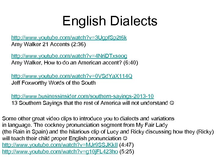 English Dialects http: //www. youtube. com/watch? v=3 Ugpf. Sp 2 t 6 k Amy