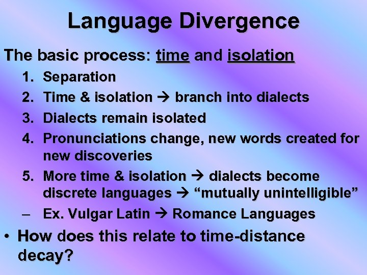 Language Divergence The basic process: time and isolation 1. 2. 3. 4. Separation Time