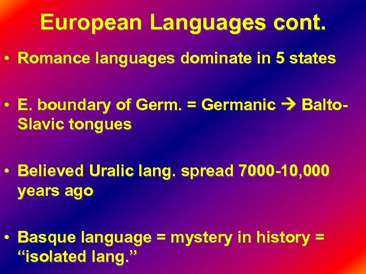 European Languages cont. • Romance languages dominate in 5 states • E. boundary of