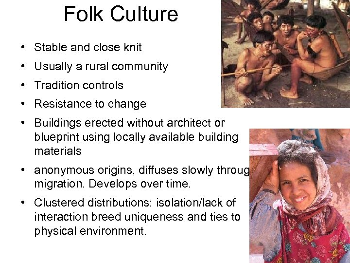 Folk Culture • Stable and close knit • Usually a rural community • Tradition