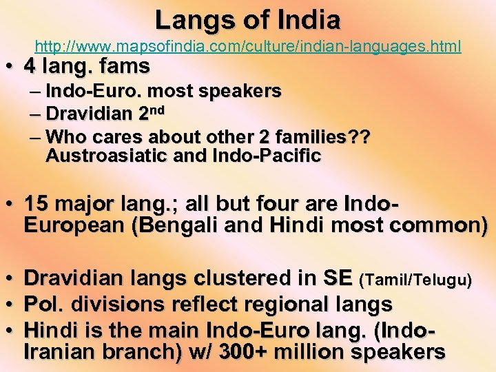 Langs of India http: //www. mapsofindia. com/culture/indian-languages. html • 4 lang. fams – Indo-Euro.