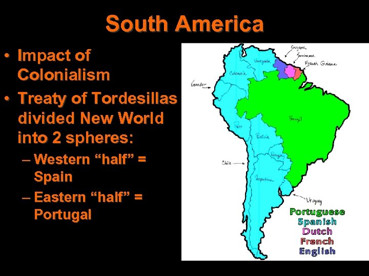 South America • Impact of Colonialism • Treaty of Tordesillas divided New World into